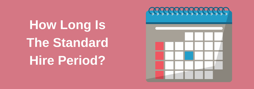 How long is the standard hire period?
