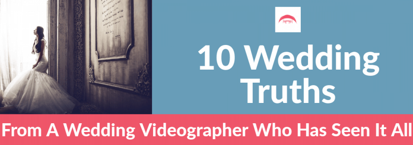 10 Wedding Truths From A Wedding Videographer Who Has Seen It All