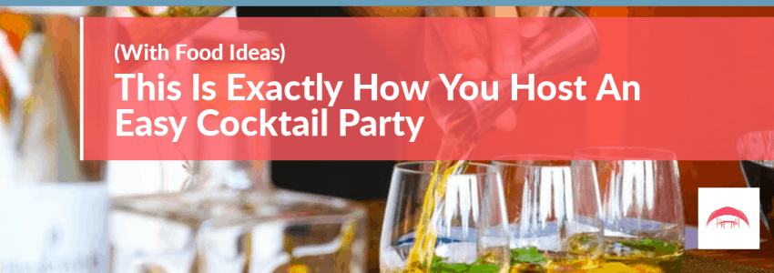 This Is Exactly How You Host An Easy Cocktail Party (With Food Ideas)