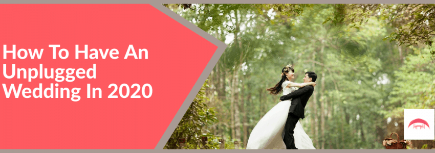 How To Have An Unplugged Wedding In 2020
